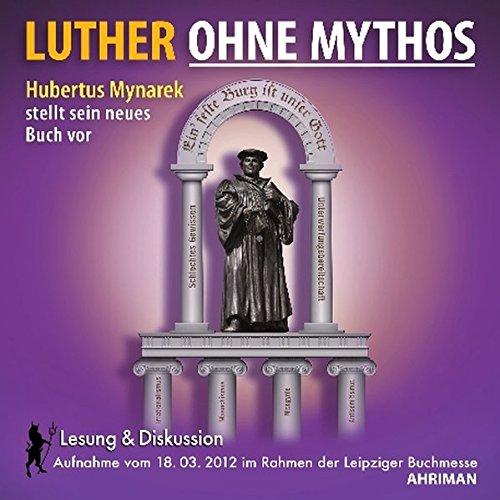 Luther ohne Mythos: Hubertus Mynarek stellt sein neues Buch auf der Leipziger Buchmesse vor (mit anschließender Diskussion) (Ahriman CDs)