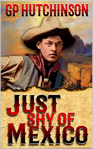 Just Shy of Mexico: A Western Adventure From The Author of Strong Convictions