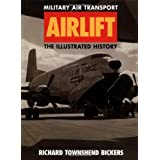 Airlift: The Illustrated History of Military Air Transport