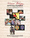 Music Therapy and Geriatric Populations : A Handbook for Practicing Music Therapists and Healthcare Professionals, Belgrave, Melita and Darrow, Alice-Ann, 1884914284