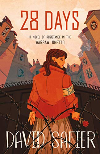 28 Days: A Novel of Resistance in the Warsaw Ghetto by [Safier, David]