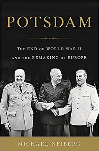 Potsdam The End Of World War Ii And The Remaking Of Europe Michael
