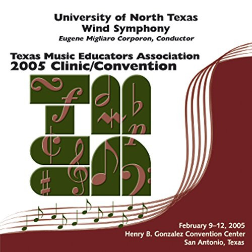Symphonic Wind Band - 2005 Texas Music Educators Association (Tmea): University Of North Texas Wind Symphony