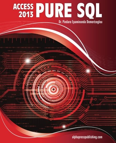 MS Access 2013 Pure SQL: Real, Power-Packed Solutions For Business Users, Developers, And The Rest Of (Access Solutions)