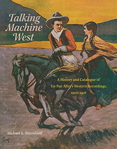 - Talking Machine West: A History and Catalogue of Tin Pan Alley's Western Recordings, 1902-1918 (American Popular Music Series)