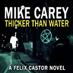 Thicker Than Water: A Felix Castor Novel, Book 4 | Mike Carey