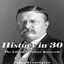 History in 30: The Life of Theodore Roosevelt Audiobook by Percy Bennington Narrated by Scott Clem