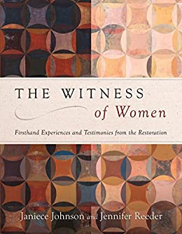 The Witness of Women: Firsthand Experiences and Testimonies from the Restoration by [Johnson, Janiece, Reeder, Jennifer]
