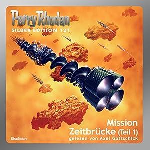 Mission Zeitbrücke - Teil 1 (Perry Rhodan Silber Edition 121) Hörbuch