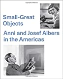 img - for Small-Great Objects: Anni and Josef Albers in the Americas book / textbook / text book