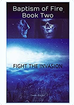 Fight The Invasion: Baptism Of Fire - Book Two by [Butler, Owen]