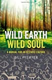 img - for Wild Earth, Wild Soul: A Manual for an Ecstatic Culture book / textbook / text book