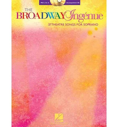 [(The Broadway Ingenue: 37 Theatre Songs for Soprano)] [Author: Hal Leonard Publishing Corporation] published on (January, 2007)