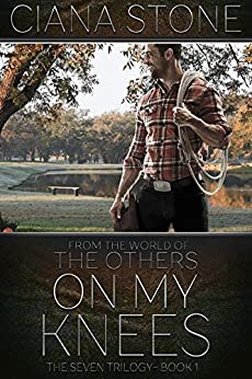 On My Knees: Book 1 of The Seven Trilogy (the world of the Others) by [Stone, Ciana]