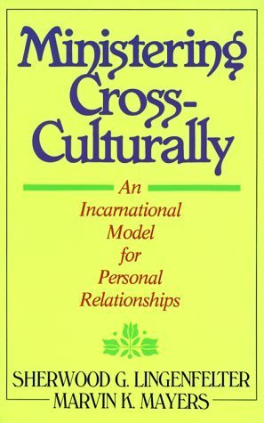 Ministering Cross-Culturally: An Incarnational Model for Personal Relationships by Sherwood G. Lingenfelter (1986-09-03)