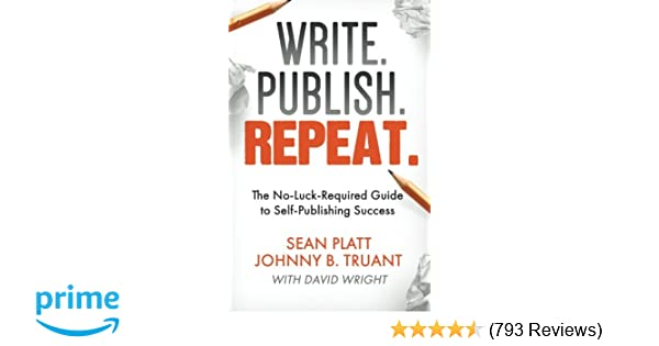 Write  Publish  Repeat : The No-Luck-Required Guide to Self
