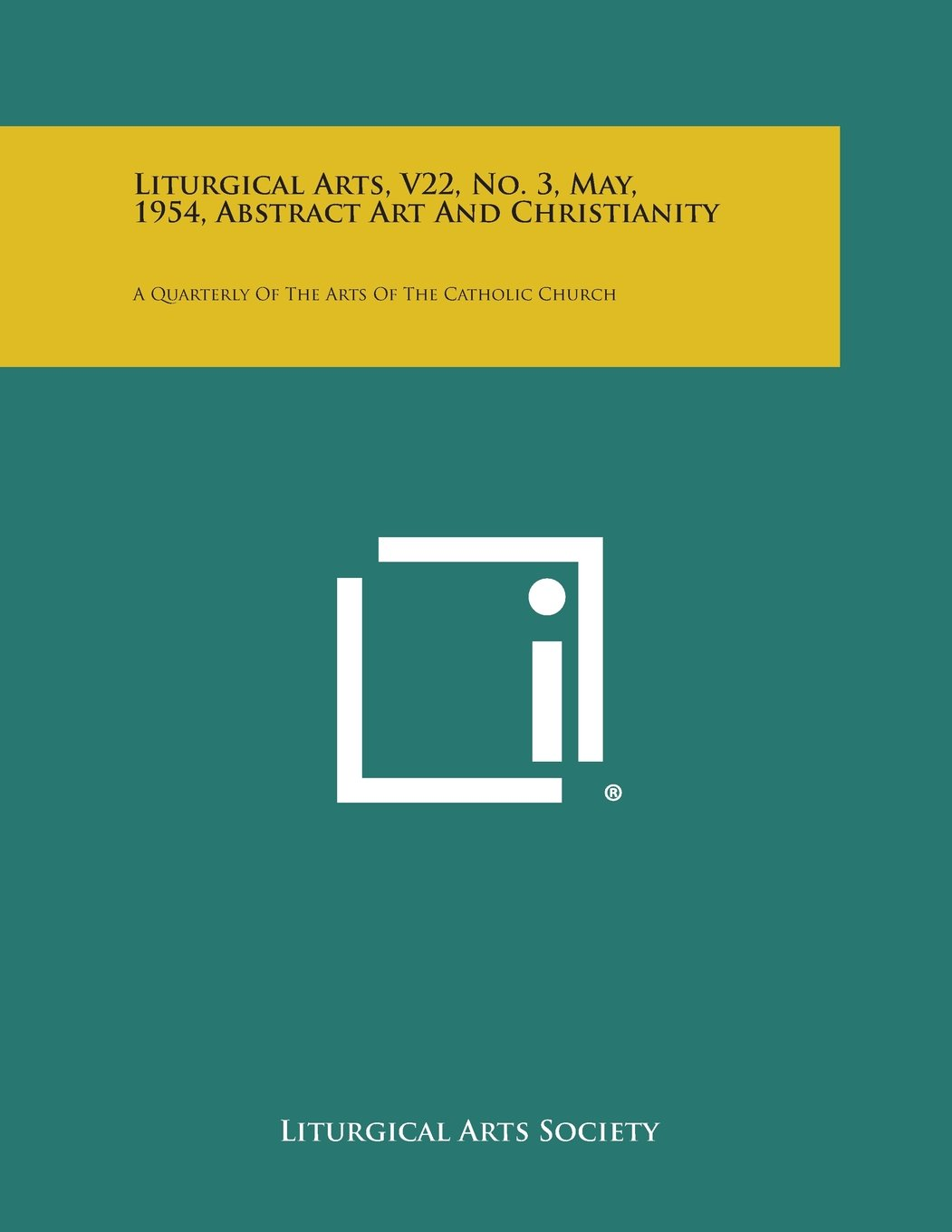 Read Online Liturgical Arts, V22, No. 3, May, 1954, Abstract Art and Christianity: A Quarterly of the Arts of the Catholic Church pdf