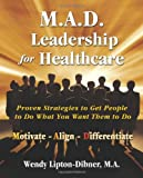 M.A.D. Leadership for Healthcare, Wendy Lipton-Dibner, 0981473873