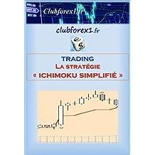 "Forex & Bourse - La stratégie ""Ichimoku Simplifié"" + Vidéo (Clubforex1 t. 6) (French Edition)"