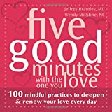 Five Good Minutes with the One You Love: 100 Mindful Practices to Deepen and Renew Your Love Everyday (The Five Good Minutes Series)