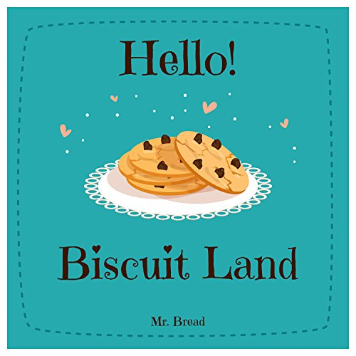 Hello! Biscuit Land: Discover 500 Delicious Biscuit Recipes Today (Biscuit Recipes, Biscuit Cookbook, Biscuit Recipe Book, How to Make Biscuits, Quick Bread Recipes, Quick Bread Cookbook) by Mr. Bread