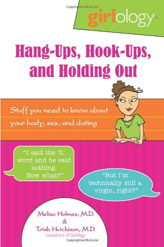 Read Online Girlology Hang-Ups, Hook-Ups, and Holding Out: Stuff You Need to Know About Your Body, Sex, & Dating ebook