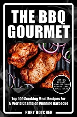 The BBQ Gourmet: Top 100 Smoking Meat Recipes For A World Champion Winning Barbecue (Rory's Meat Kitchen)