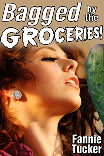 Bagged by the Groceries! by [Tucker, Fannie]