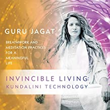 Invincible Living: Kundalini Technology: Breathwork and Meditation Practices for a Meaningful Life