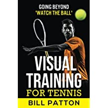 "Visual Training for Tennis: Going Beyond ""Watch the Ball"""