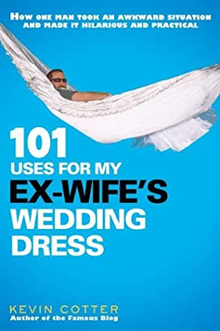book cover of 101 Uses for My Ex-wife\'s Wedding Dress