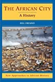 img - for The African City: A History (New Approaches to African History) by Bill Freund (2007-03-05) book / textbook / text book