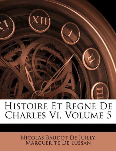 Read Online Histoire Et Regne De Charles Vi, Volume 5 (French Edition) pdf epub