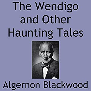 The Wendigo and Other Haunting Tales Audiobook