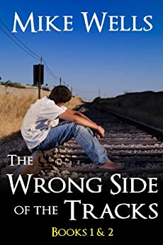 The Wrong Side of the Tracks - Books 1 & 2: A Coming-of-Age Story of First Love & True Friendship by [Wells, Mike]