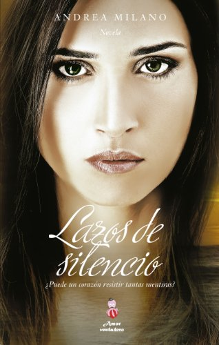 Lazos de Silencio (Amor Verdadero - Novela Romántica nº 2) (Spanish Edition) (Libros De Amor En Espanol Gratis)