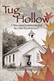 Tug Hollow a Wisconsin Community and Its One-Room School