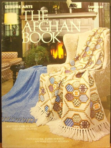 The Afghan Book (Knitted cables and Squares Afghan, Patchwork Embroidered Afghan Stitch Afghan, Leaflet 63)