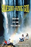 img - for Awesom-azing God: Know Him Love Him Proclaim Him book / textbook / text book