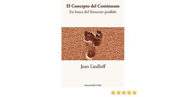 Amazon.com: El Concepto del Continuum: En busca del bienestar perdido (Spanish Edition) eBook: Jean Liedloff, Jesús Sanz: Kindle Store
