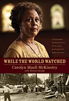 While the World Watched: A Birmingham Bombing Survivor Comes of Age during the Civil Rights Movement by [McKinstry, Carolyn Maull, George, Denise]