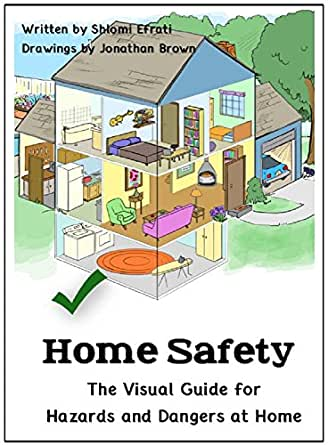Amazon.com: Home Safety: The Visual Guide for Hazards and Dangers at Home  eBook: Shlomi Efrati, Jonathan Brown, Joni Wilson, Ruth Oestreicher: Kindle  Store