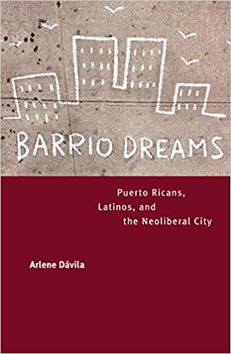 Barrio Dreams and the Neoliberal City Puerto Ricans Latinos