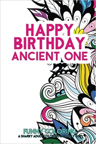 Happy Birthday Ancient One: A Snarky Adult Coloring Birthday Gift
