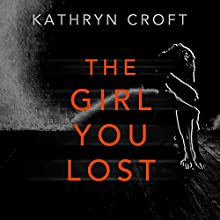 The Girl You Lost Audiobook by Kathryn Croft Narrated by Jot Davies, Willow Nash