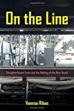 img - for On the Line: Slaughterhouse Lives and the Making of the New South by Vanesa Ribas (2015-12-08) book / textbook / text book
