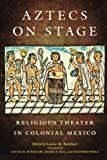 Aztecs on Stage: Religious Theater in Colonial