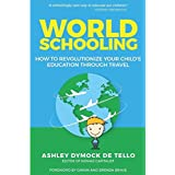 World Schooling: How to Revolutionize Your Child's Education Through Family Travel