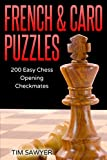 French & Caro Puzzles: 200 Easy Chess Opening Checkmates (easy Puzzles)-Tim Sawyer