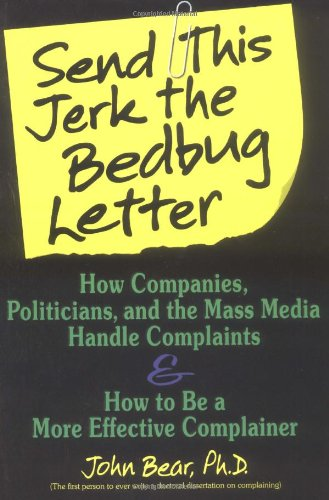 Send This Jerk the Bedbug Letter: How Companies, Politicians, and the Mass Media Deal with Complaints and how to be a more effective - Bear This